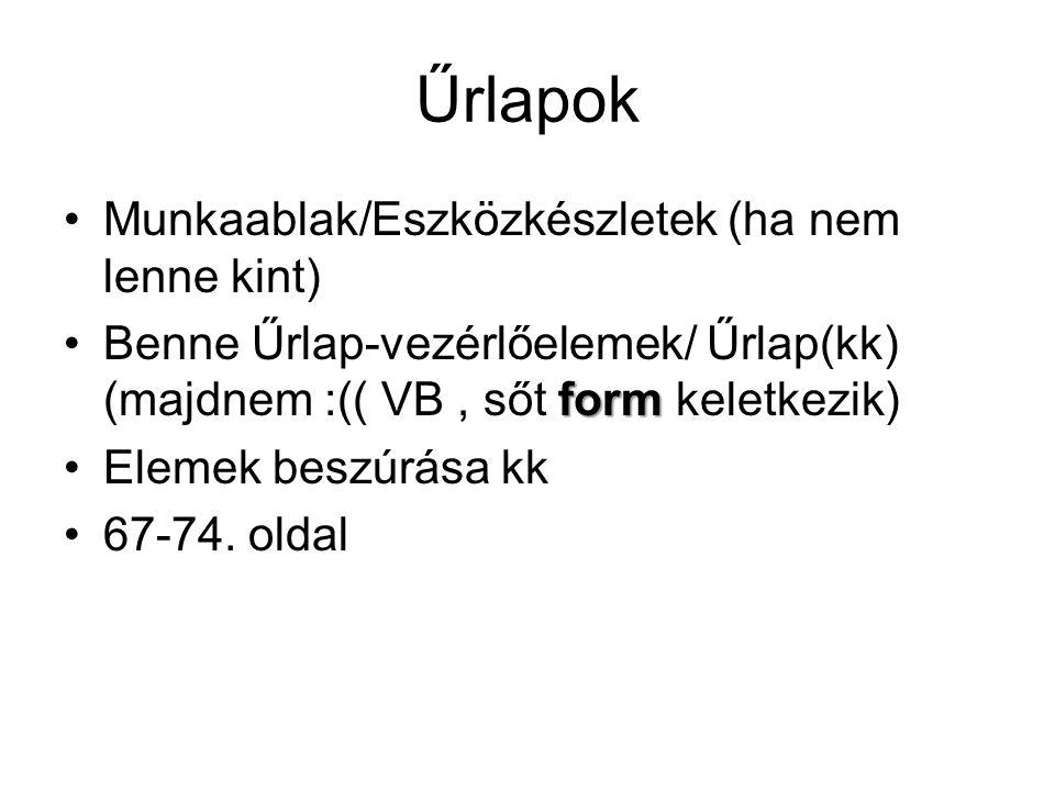 Űrlapok Munkaablak/Eszközkészletek (ha nem lenne kint) formBenne Űrlap-vezérlőelemek/ Űrlap(kk) (majdnem :(( VB, sőt form keletkezik) Elemek beszúrása