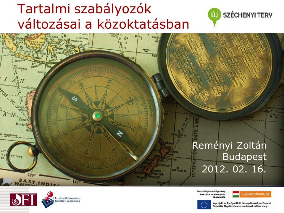 Tartalmi szabályozók változásai a közoktatásban Reményi Zoltán Budapest 2012. 02. 16.