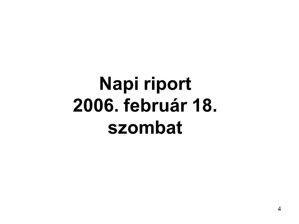 4 Napi riport 2006. február 18. szombat