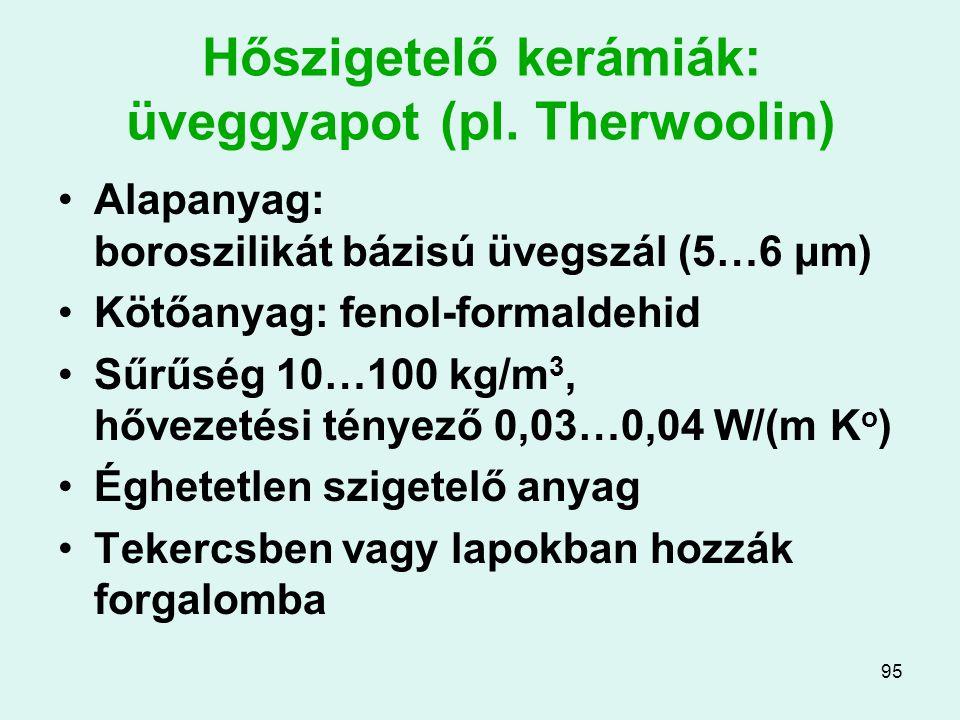 95 Hőszigetelő kerámiák: üveggyapot (pl. Therwoolin) Alapanyag: boroszilikát bázisú üvegszál (5…6 μm) Kötőanyag: fenol-formaldehid Sűrűség 10…100 kg/m