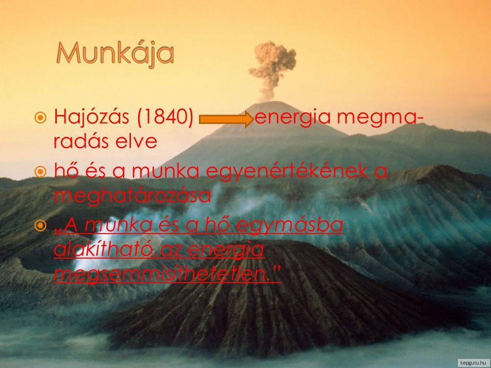 """ Hajózás (1840) energia megma- radás elve  hő és a munka egyenértékének a meghatározása  """"A munka és a hő egymásba alakítható,az energia megsemmisí"""
