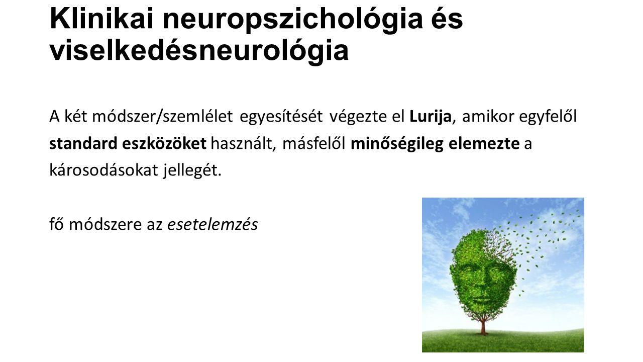 Klinikai neuropszichológia és viselkedésneurológia A két módszer/szemlélet egyesítését végezte el Lurija, amikor egyfelől standard eszközöket használt