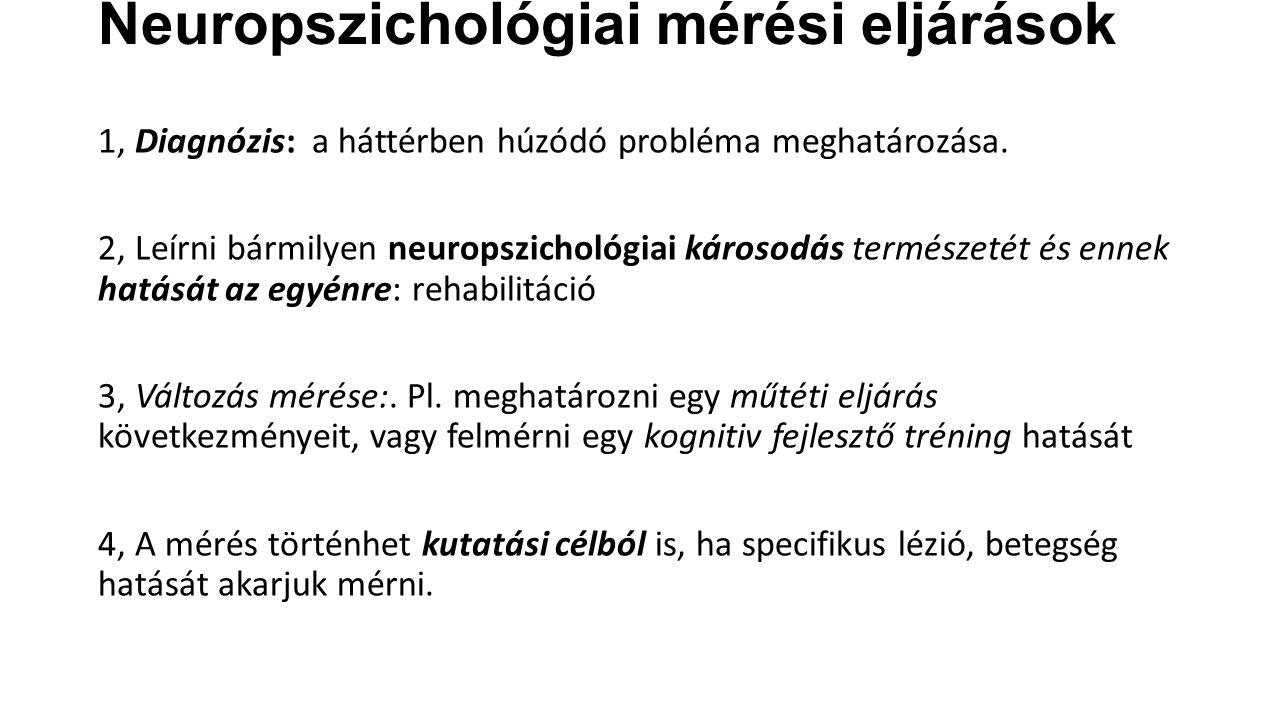 Neuropszichológiai mérési eljárások 1, Diagnózis: a háttérben húzódó probléma meghatározása. 2, Leírni bármilyen neuropszichológiai károsodás természe