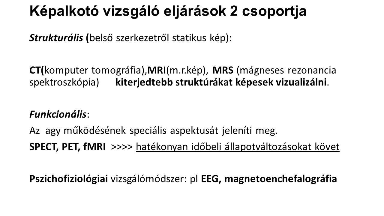 Képalkotó vizsgáló eljárások 2 csoportja Strukturális (belső szerkezetről statikus kép): CT(komputer tomográfia),MRI(m.r.kép), MRS (mágneses rezonanci