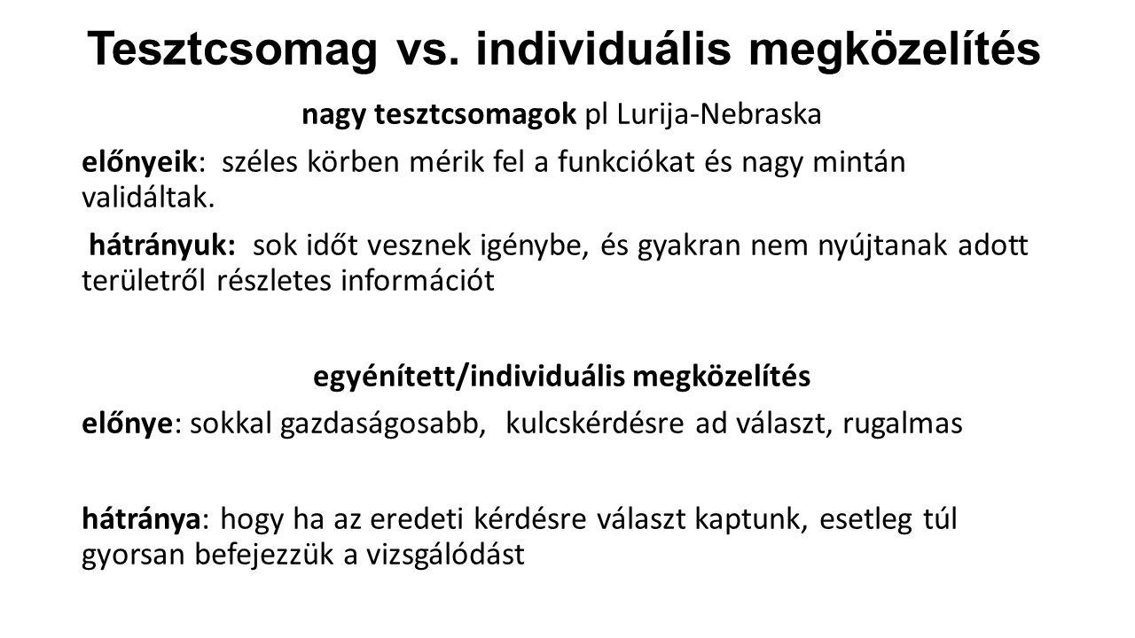 Tesztcsomag vs. individuális megközelítés nagy tesztcsomagok pl Lurija-Nebraska előnyeik: széles körben mérik fel a funkciókat és nagy mintán validált
