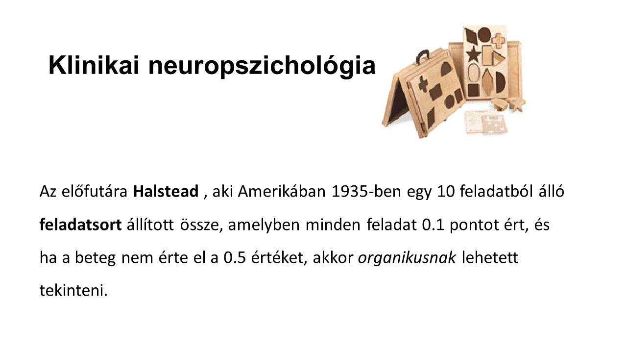 Klinikai neuropszichológia Az előfutára Halstead, aki Amerikában 1935-ben egy 10 feladatból álló feladatsort állított össze, amelyben minden feladat 0