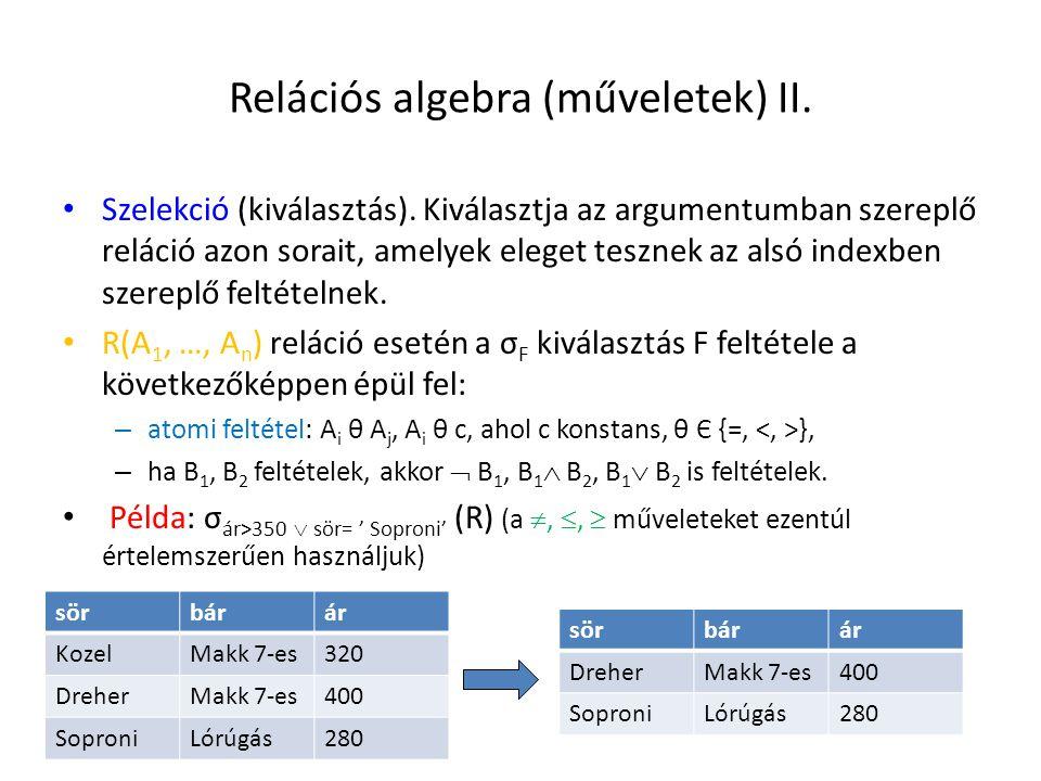 Relációs algebra (műveletek) II. Szelekció (kiválasztás). Kiválasztja az argumentumban szereplő reláció azon sorait, amelyek eleget tesznek az alsó in
