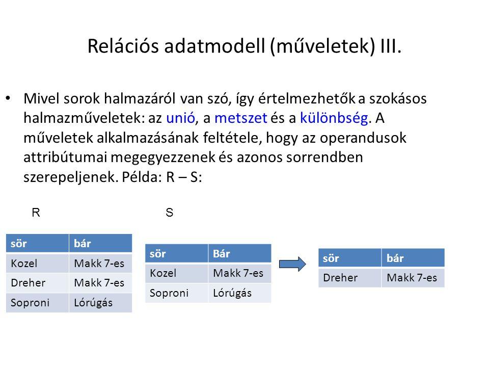 Relációs adatmodell (műveletek) III. Mivel sorok halmazáról van szó, így értelmezhetők a szokásos halmazműveletek: az unió, a metszet és a különbség.