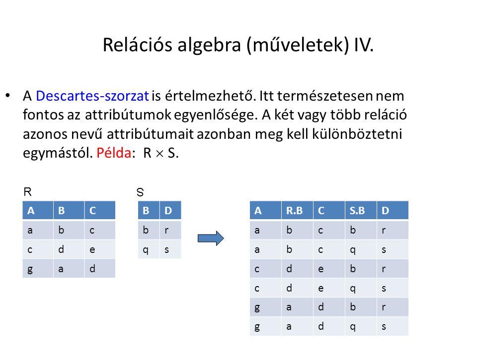 Relációs algebra (műveletek) IV. A Descartes-szorzat is értelmezhető. Itt természetesen nem fontos az attribútumok egyenlősége. A két vagy több reláci