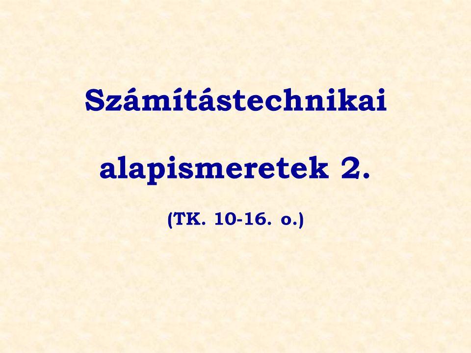 Számítástechnikai alapismeretek 2. (TK. 10-16. o.)