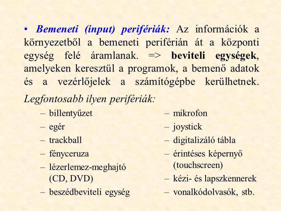 Bemeneti (input) perifériák: Az információk a környezetből a bemeneti periférián át a központi egység felé áramlanak. => beviteli egységek, amelyeken