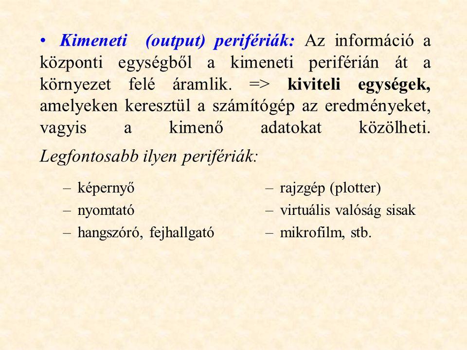 Kimeneti (output) perifériák: Az információ a központi egységből a kimeneti periférián át a környezet felé áramlik. => kiviteli egységek, amelyeken ke