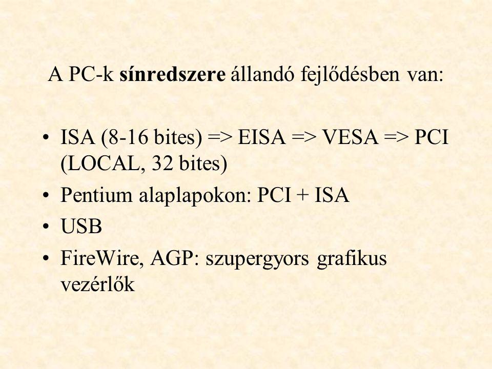 A PC-k sínredszere állandó fejlődésben van: ISA (8-16 bites) => EISA => VESA => PCI (LOCAL, 32 bites) Pentium alaplapokon: PCI + ISA USB FireWire, AGP