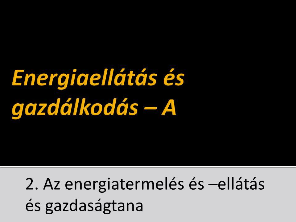 2. Az energiatermelés és –ellátás és gazdaságtana
