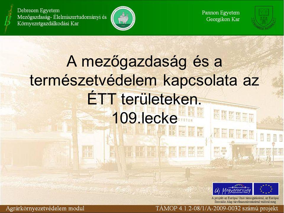 A mezőgazdaság és a természetvédelem kapcsolata az ÉTT területeken. 109.lecke
