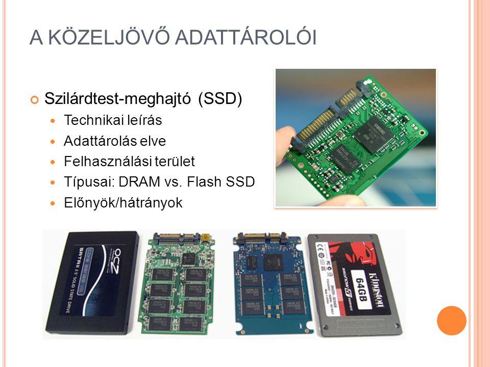 A KÖZELJÖVŐ ADATTÁROLÓI Szilárdtest-meghajtó (SSD) Technikai leírás Adattárolás elve Felhasználási terület Típusai: DRAM vs.