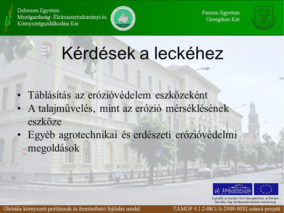 Kérdések a leckéhez Táblásítás az erózióvédelem eszközeként A talajművelés, mint az erózió mérséklésének eszköze Egyéb agrotechnikai és erdészeti erózióvédelmi megoldások
