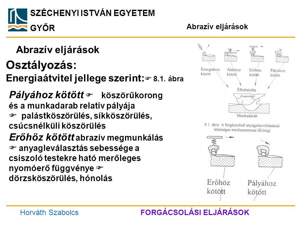 SZÉCHENYI ISTVÁN EGYETEM GYŐR Abrazív eljárások Osztályozás: Energiaátvitel jellege szerint:  8.1. ábra Pályához kötött  köszörűkorong és a munkadar