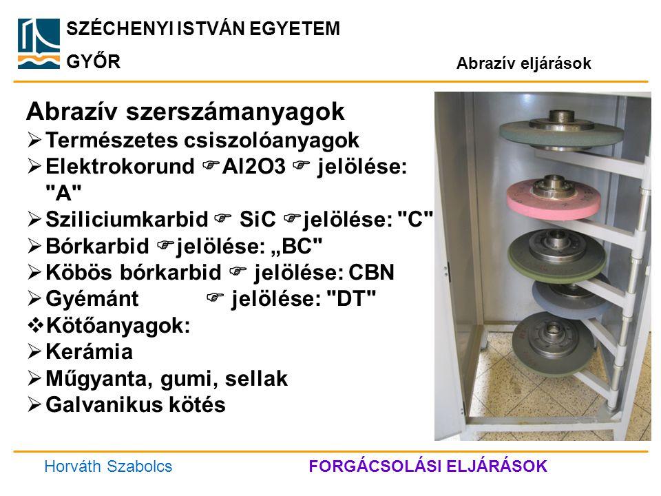 SZÉCHENYI ISTVÁN EGYETEM GYŐR Abrazív eljárások Abrazív szerszámanyagok  Természetes csiszolóanyagok  Elektrokorund  Al2O3  jelölése: