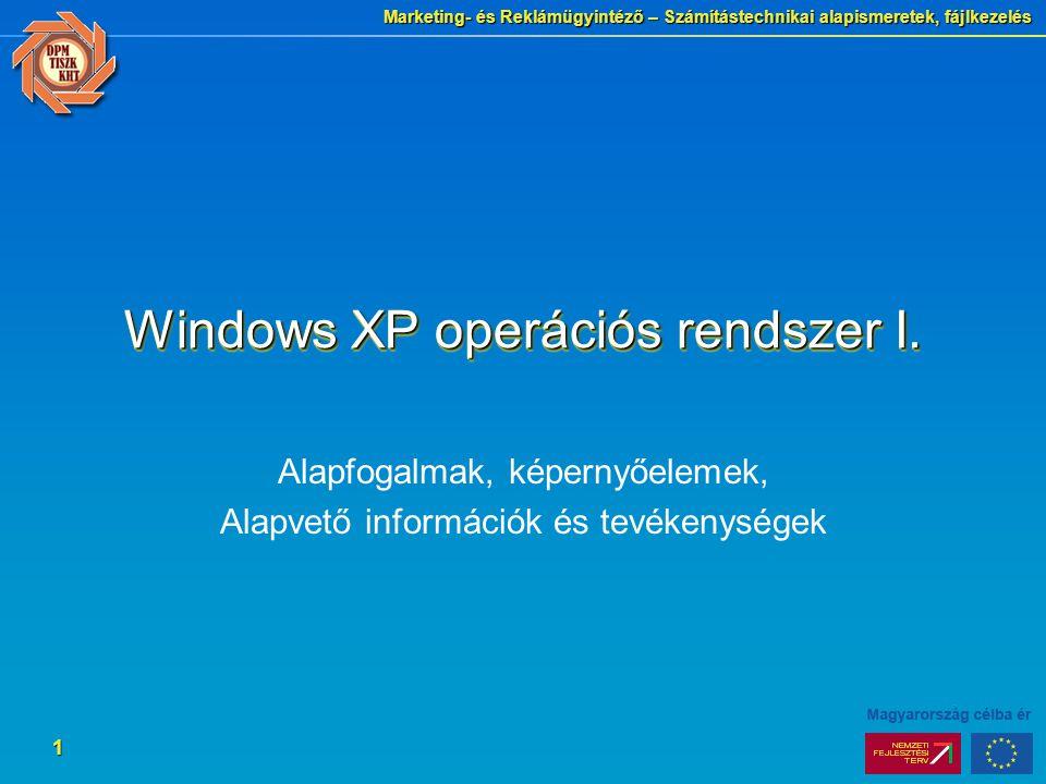 Marketing- és Reklámügyintéző – Számítástechnikai alapismeretek, fájlkezelés 1 Windows XP operációs rendszer I.