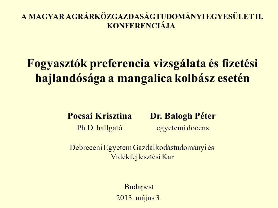 Fogyasztók preferencia vizsgálata és fizetési hajlandósága a mangalica kolbász esetén Pocsai Krisztina Ph.D. hallgató Budapest 2013. május 3. A MAGYAR