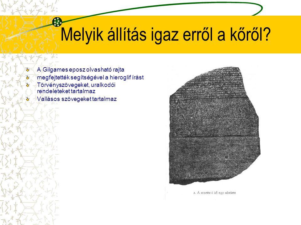 Melyik állítás igaz erről a kőről? A Gilgames eposz olvasható rajta megfejtették segítségével a hieroglif írást Törvényszövegeket, uralkodói rendelete