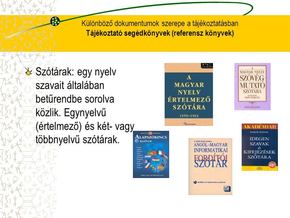 Különböző dokumentumok szerepe a tájékoztatásban Tájékoztató segédkönyvek (referensz könyvek) Szótárak: egy nyelv szavait általában betűrendbe sorolva