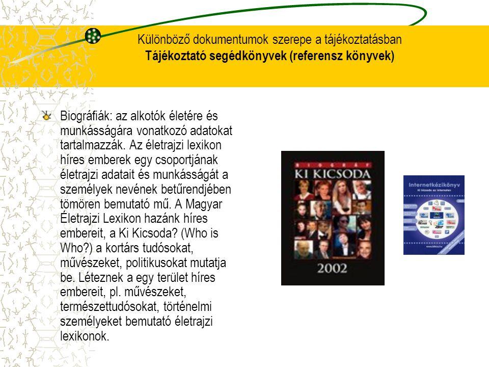 Különböző dokumentumok szerepe a tájékoztatásban Tájékoztató segédkönyvek (referensz könyvek) Biográfiák: az alkotók életére és munkásságára vonatkozó