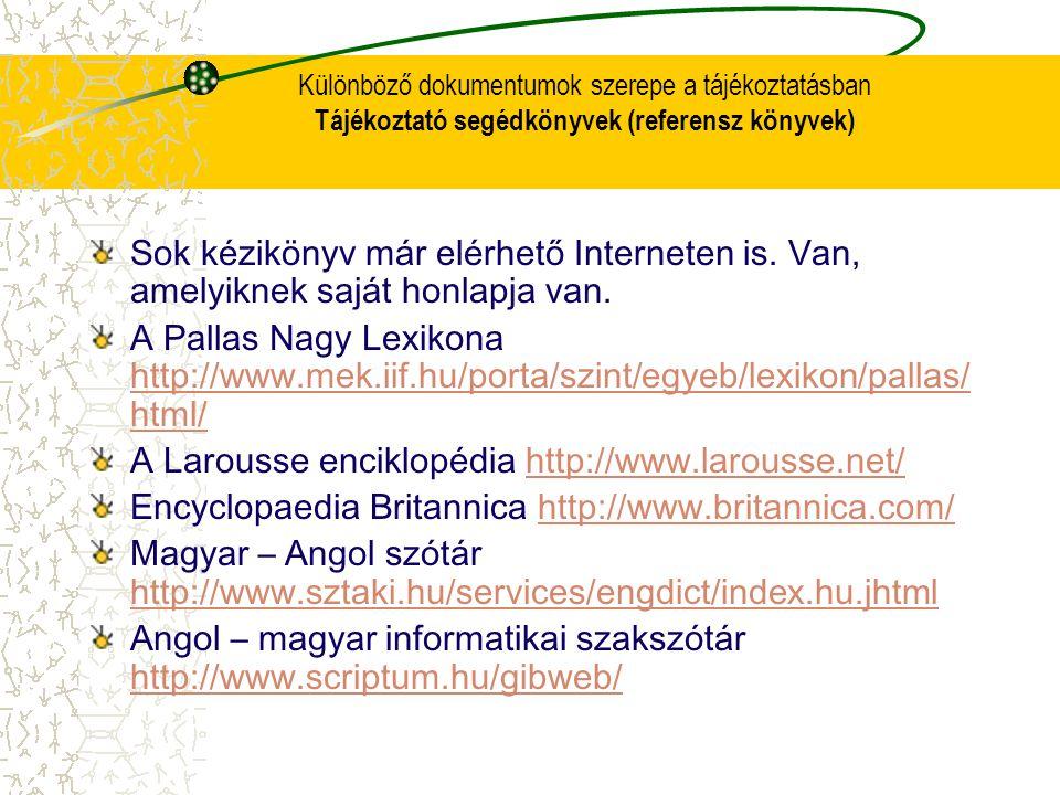 Különböző dokumentumok szerepe a tájékoztatásban Tájékoztató segédkönyvek (referensz könyvek) Sok kézikönyv már elérhető Interneten is. Van, amelyikne