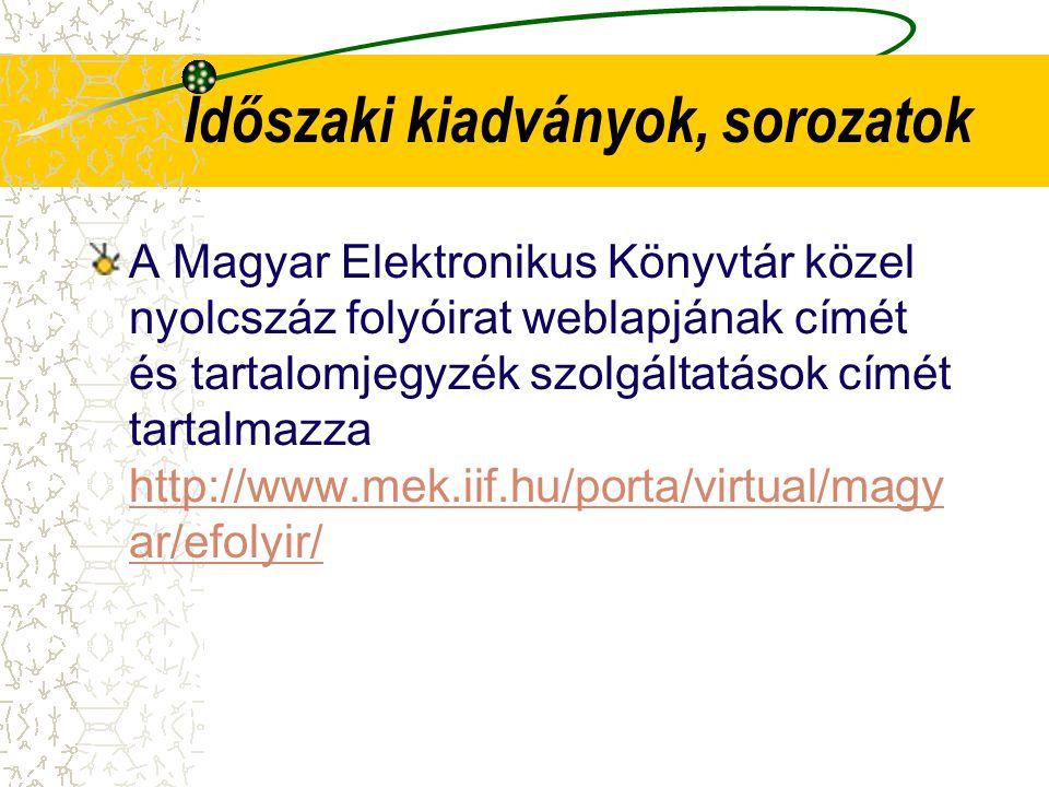 Időszaki kiadványok, sorozatok A Magyar Elektronikus Könyvtár közel nyolcszáz folyóirat weblapjának címét és tartalomjegyzék szolgáltatások címét tart