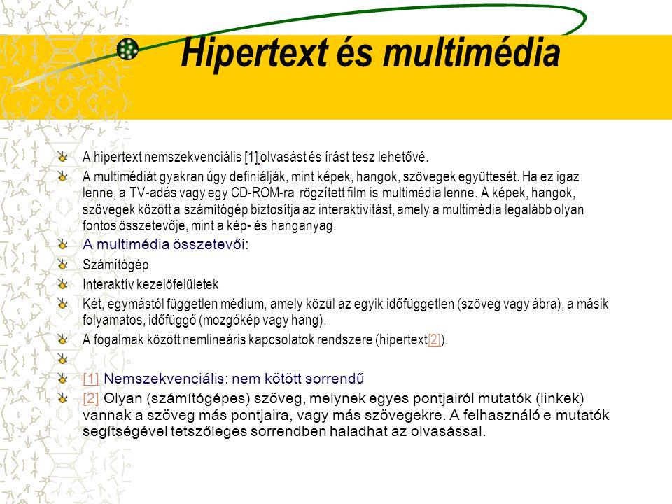 Hipertext és multimédia A hipertext nemszekvenciális [1] olvasást és írást tesz lehetővé. A multimédiát gyakran úgy definiálják, mint képek, hangok, s