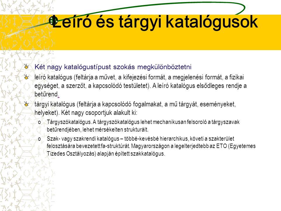 Leíró és tárgyi katalógusok Két nagy katalógustípust szokás megkülönböztetni leíró katalógus (feltárja a művet, a kifejezési formát, a megjelenési for