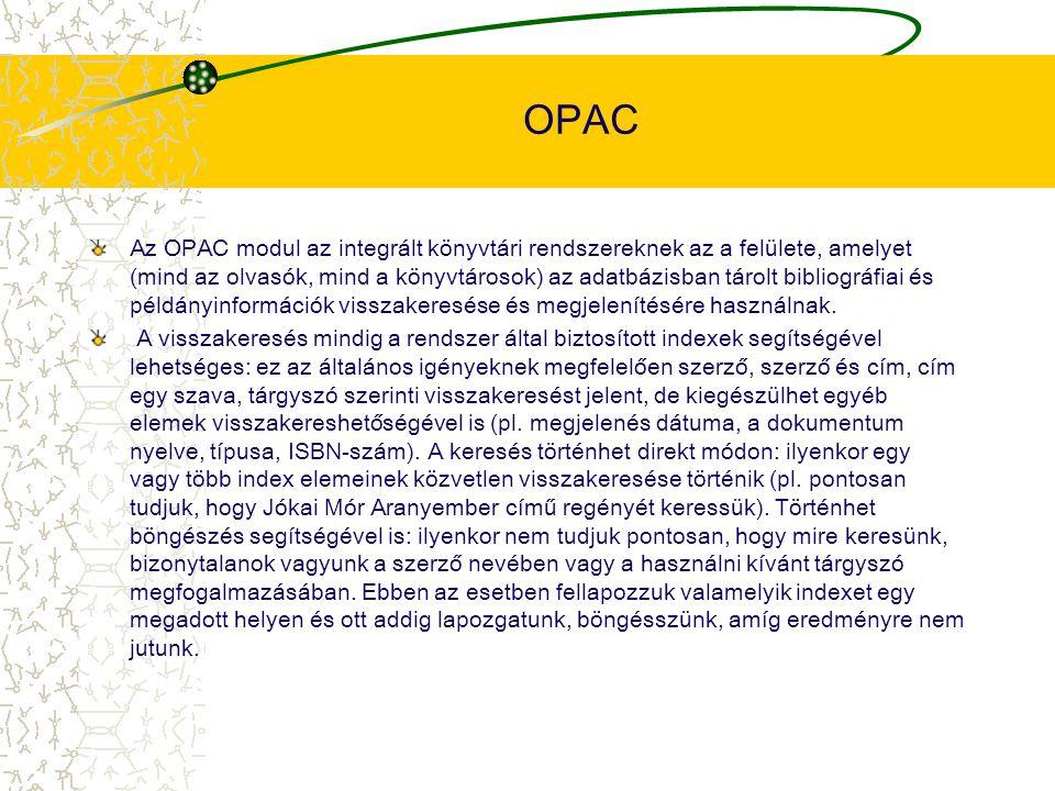 OPAC Az OPAC modul az integrált könyvtári rendszereknek az a felülete, amelyet (mind az olvasók, mind a könyvtárosok) az adatbázisban tárolt bibliográ
