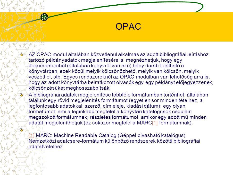 OPAC AZ OPAC modul általában közvetlenül alkalmas az adott bibliográfiai leíráshoz tartozó példányadatok megjelenítésére is: megnézhetjük, hogy egy do