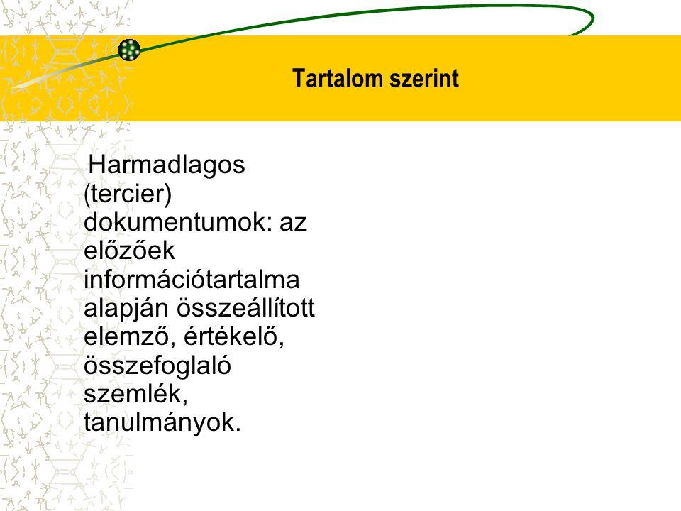 Tartalom szerint Harmadlagos ( tercier) dokumentumok: az előzőek információtartalma alapján összeállított elemző, értékelő, összefoglaló szemlék, tanu