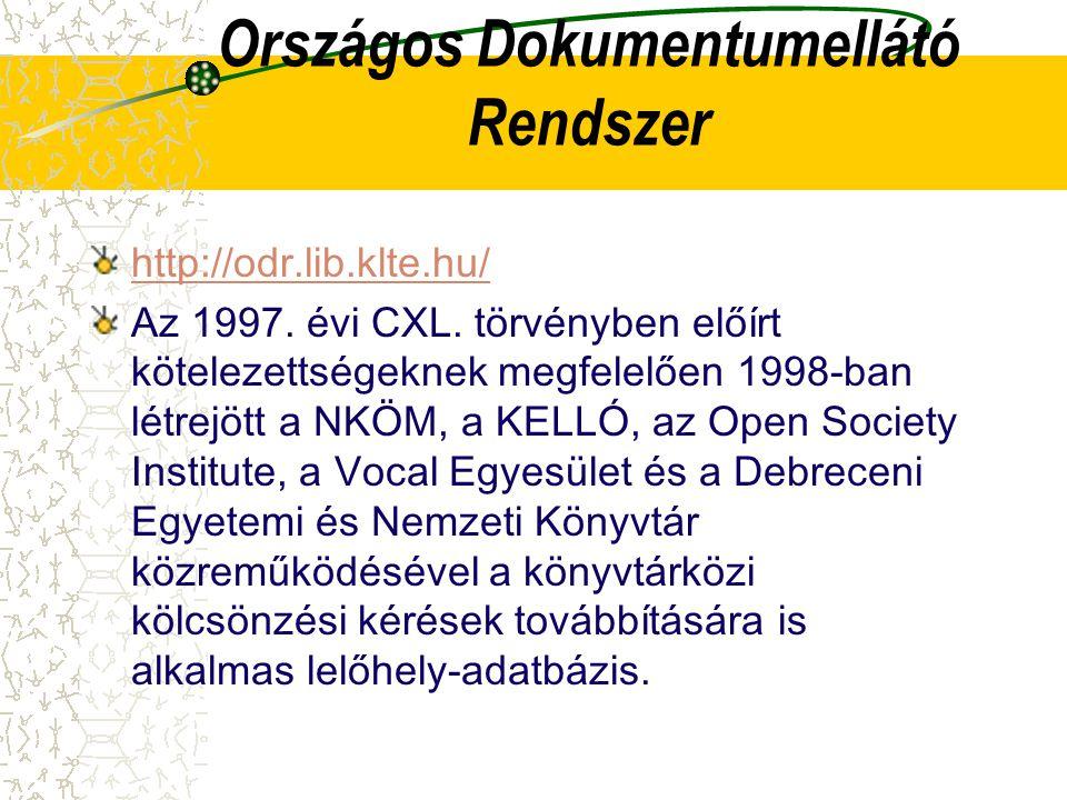 Országos Dokumentumellátó Rendszer http://odr.lib.klte.hu/ Az 1997. évi CXL. törvényben előírt kötelezettségeknek megfelelően 1998-ban létrejött a NKÖ