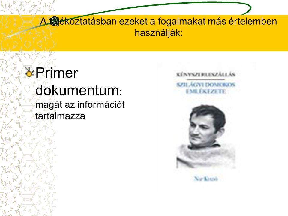 A tájékoztatásban ezeket a fogalmakat más értelemben használják: Primer dokumentum : magát az információt tartalmazza