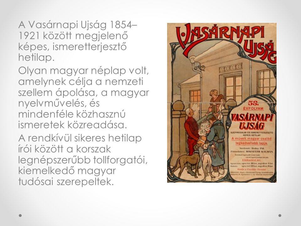 A Vasárnapi Ujság 1854– 1921 között megjelenő képes, ismeretterjesztő hetilap. Olyan magyar néplap volt, amelynek célja a nemzeti szellem ápolása, a m