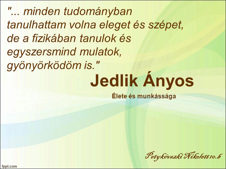 Jedlik Ányos Élete és munkássága Petykóvszki Nikolett 10.b