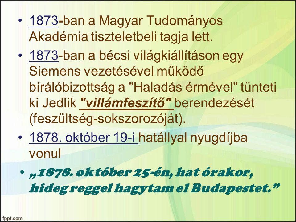 1873-ban a Magyar Tudományos Akadémia tiszteletbeli tagja lett. 1873-ban a bécsi világkiállításon egy Siemens vezetésével működő bírálóbizottság a
