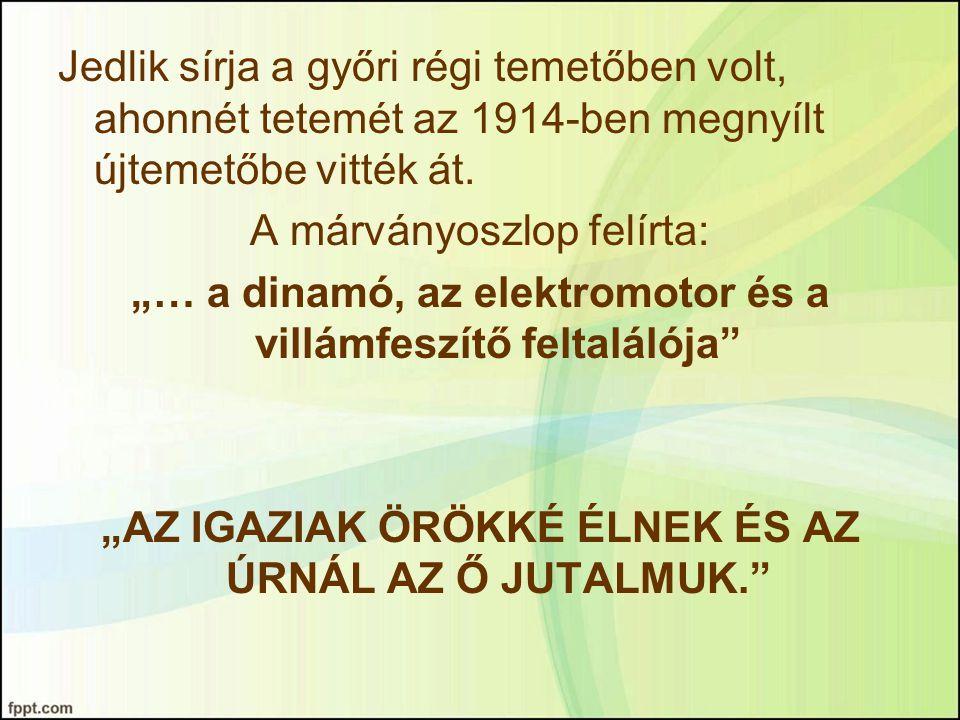 """Jedlik sírja a győri régi temetőben volt, ahonnét tetemét az 1914-ben megnyílt újtemetőbe vitték át. A márványoszlop felírta: """"… a dinamó, az elektrom"""