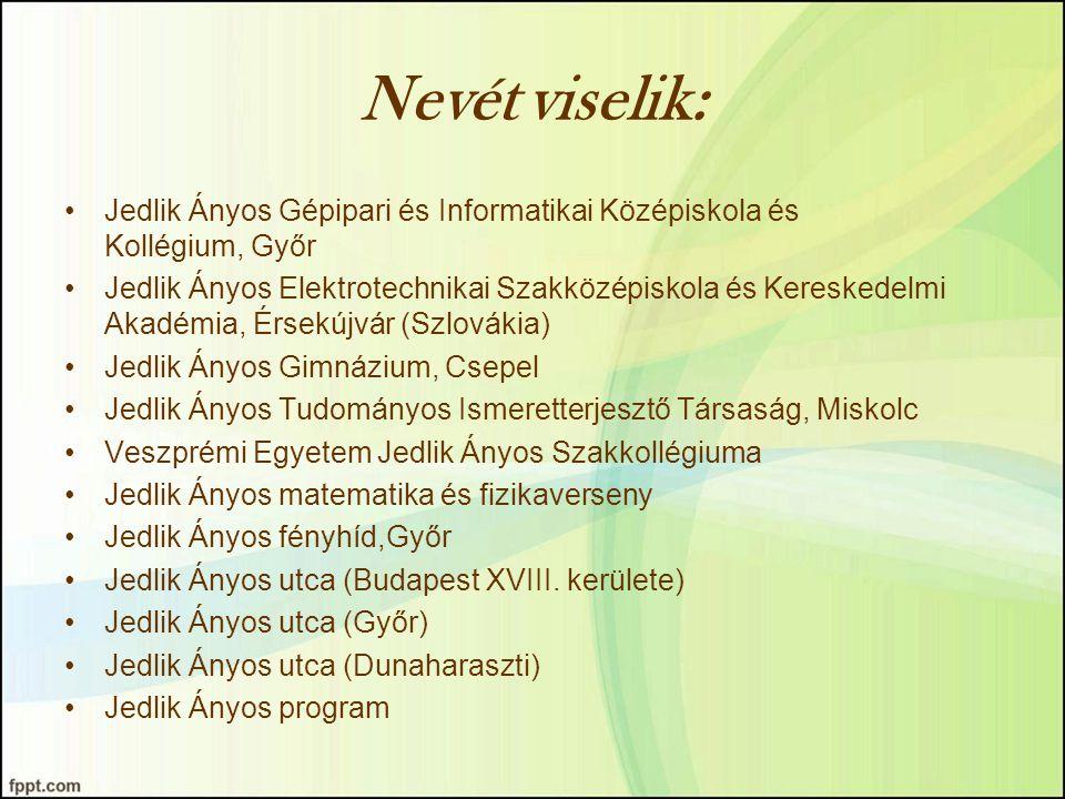 Nevét viselik: Jedlik Ányos Gépipari és Informatikai Középiskola és Kollégium, Győr Jedlik Ányos Elektrotechnikai Szakközépiskola és Kereskedelmi Akad