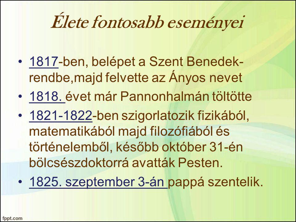Élete fontosabb eseményei 1817-ben, belépet a Szent Benedek- rendbe,majd felvette az Ányos nevet 1818. évet már Pannonhalmán töltötte 1821-1822-ben sz
