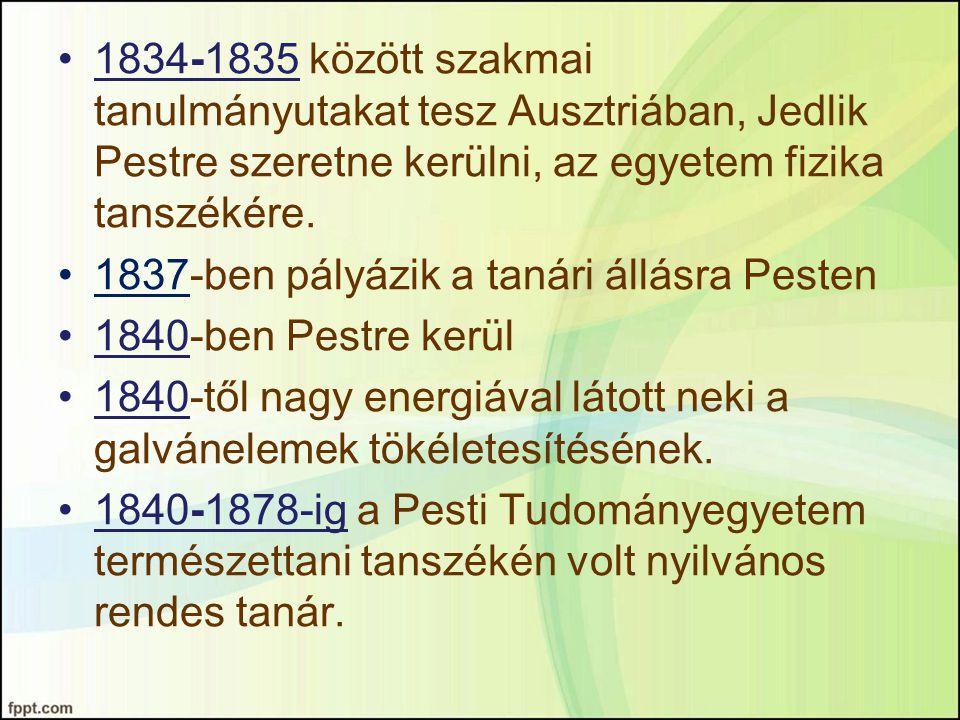 1834-1835 között szakmai tanulmányutakat tesz Ausztriában, Jedlik Pestre szeretne kerülni, az egyetem fizika tanszékére. 1837-ben pályázik a tanári ál