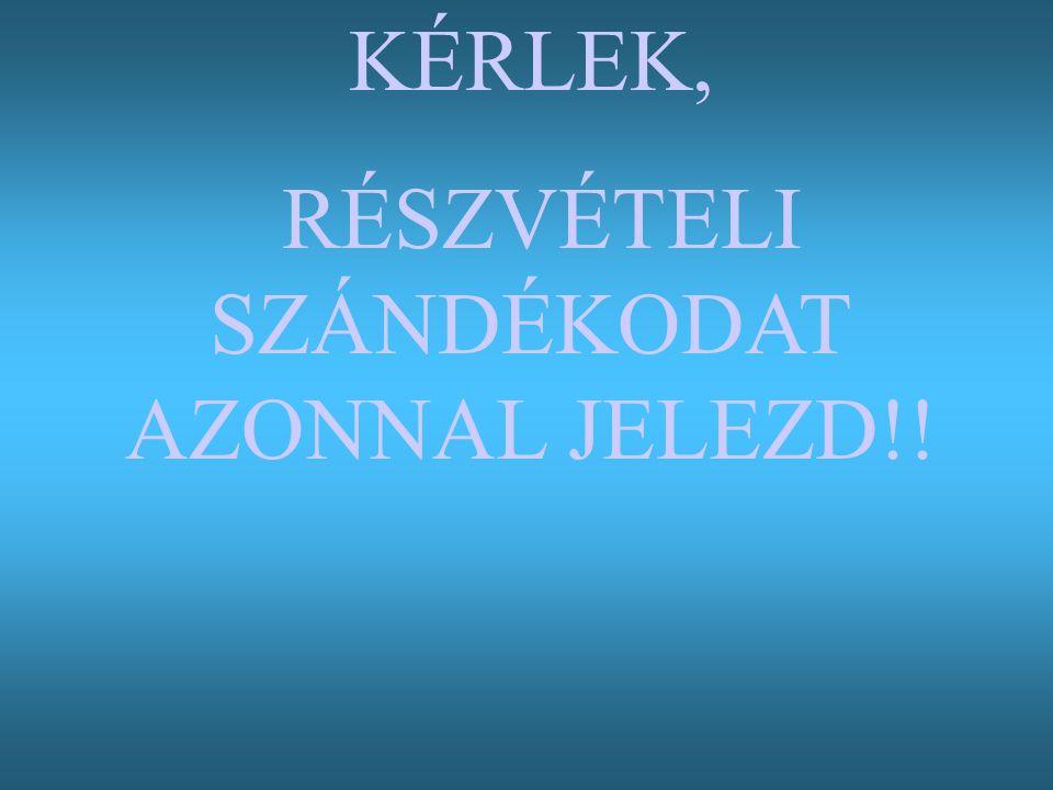 KÉRLEK, RÉSZVÉTELI SZÁNDÉKODAT AZONNAL JELEZD!!