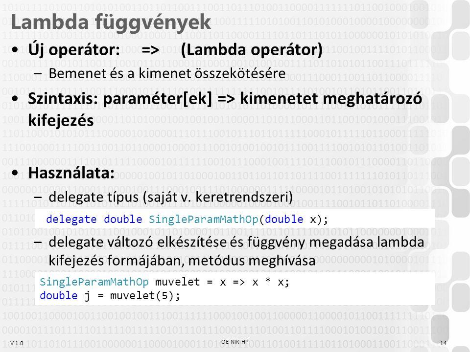 V 1.0 Lambda függvények Új operátor: => (Lambda operátor) –Bemenet és a kimenet összekötésére Szintaxis: paraméter[ek] => kimenetet meghatározó kifeje