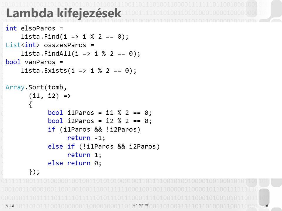 V 1.0 Lambda kifejezések OE-NIK HP 16 int elsoParos = lista.Find(i => i % 2 == 0); List osszesParos = lista.FindAll(i => i % 2 == 0); bool vanParos =