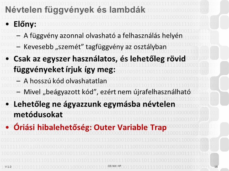 """V 1.0 OE-NIK HP 18 Névtelen függvények és lambdák Előny: –A függvény azonnal olvasható a felhasználás helyén –Kevesebb """"szemét"""" tagfüggvény az osztály"""