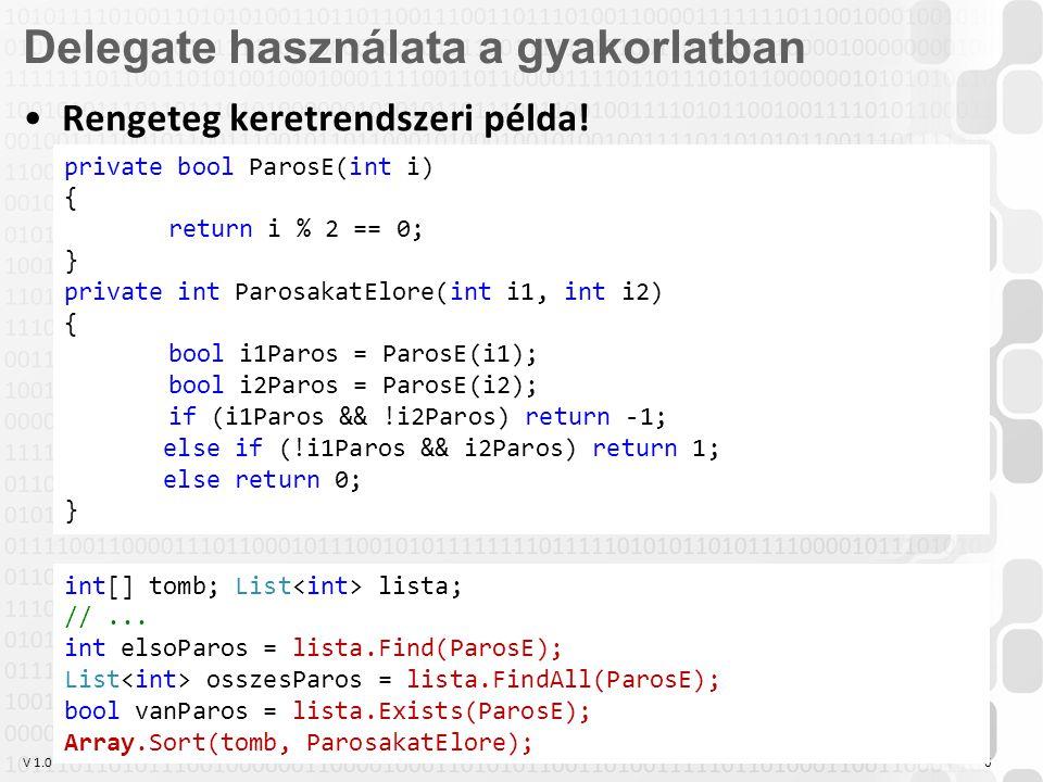 V 1.0 Lambda kifejezések Altípusok: –Kifejezéslambda (Expression Lambda) Szigorúan egyetlen kifejezés a kimenetet meghatározó oldalon x => x * x –Kijelentéslambda (Statement Lambda) Akár több sorból álló kód a kimenetet meghatározó oldalon, változólétrehozás,.NET függvény hívása, return is megengedett x => { Console.WriteLine(x); } –Különbség: Az kifejezéslambda adott helyeken (pl.
