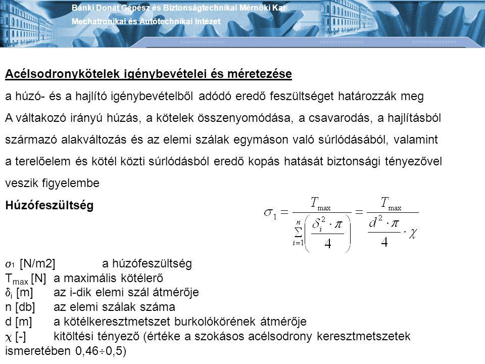 Bánki Donát Gépész és Biztonságtechnikai Mérnöki Kar Mechatronikai és Autótechnikai Intézet Acélsodronykötelek igénybevételei és méretezése a húzó- és